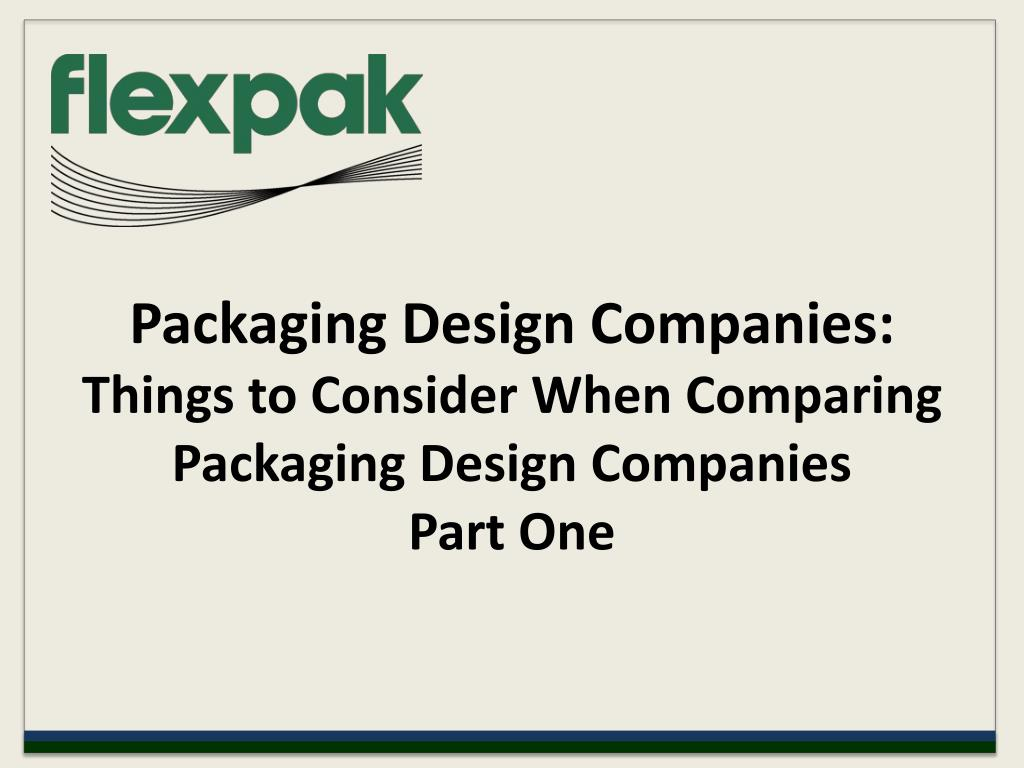 packaging design companies things to consider when comparing packaging design companies part one l.