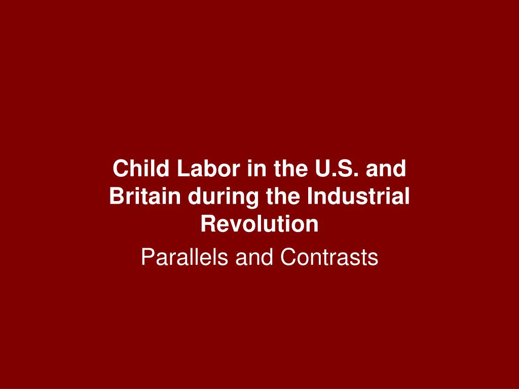 child labor in the u s and britain during the industrial revolution parallels and contrasts l.