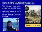 how did the la facility happen