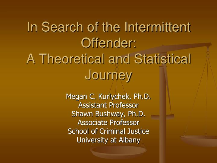 in search of the intermittent offender a theoretical and statistical journey n.