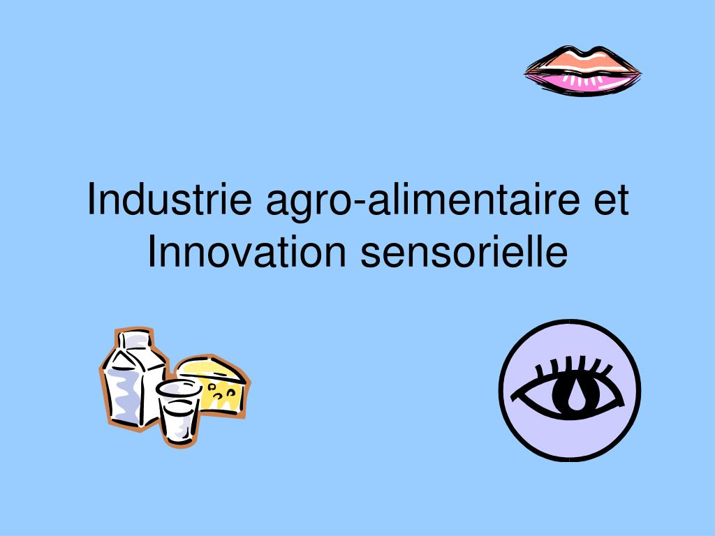 industrie agro alimentaire et innovation sensorielle l.