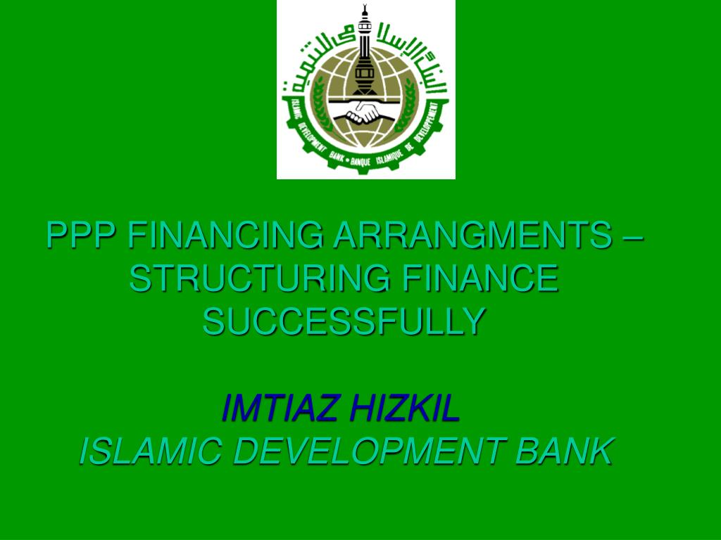 ppp financing arrangments structuring finance successfully imtiaz hizkil islamic development bank l.