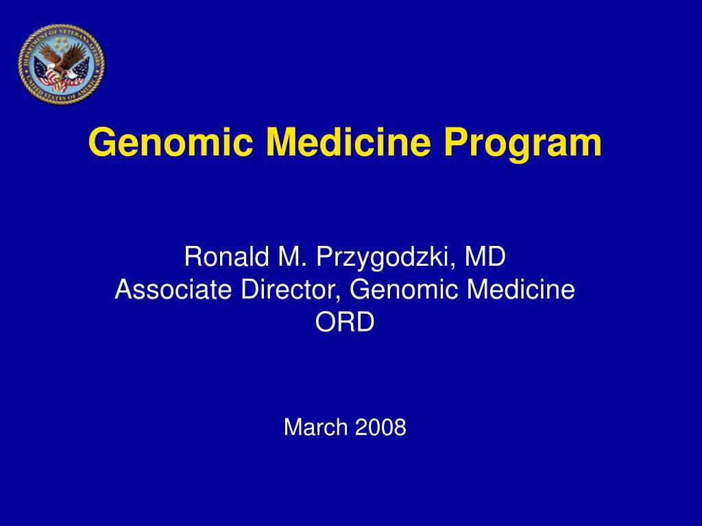 genomic medicine program ronald m przygodzki md associate director genomic medicine ord march 2008 l.