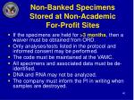 non banked specimens stored at non academic for profit sites