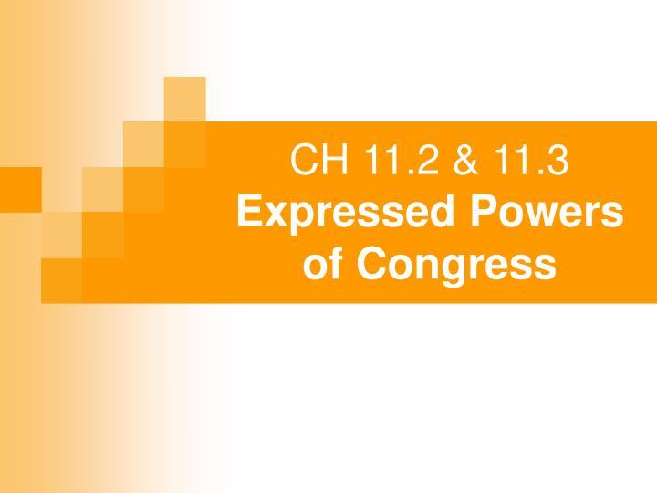 ch 11 2 11 3 expressed powers of congress n.