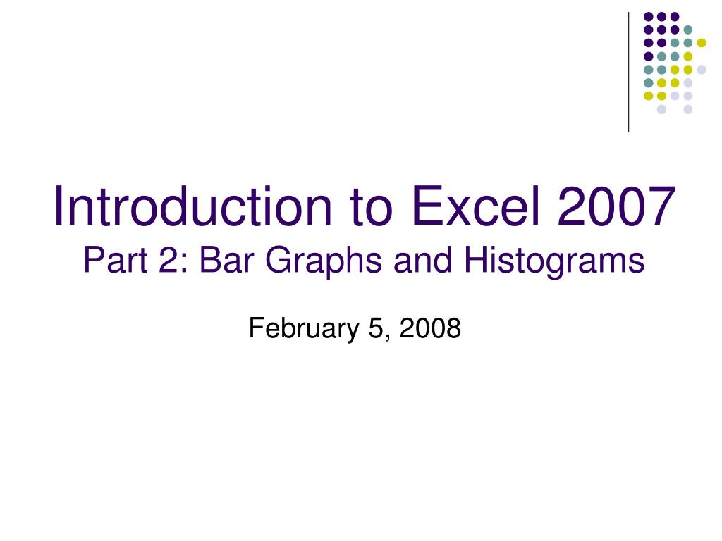 introduction to excel 2007 part 2 bar graphs and histograms l.