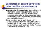 separation of contributive from non contributive pension 1