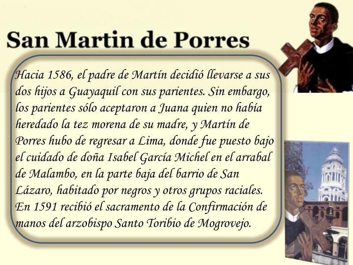 Hacia 1586, el padre de Martín decidió llevarse a sus dos hijos a Guayaquil con sus parientes. Sin...