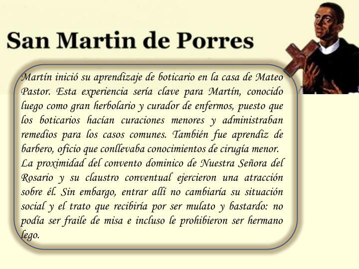 Martín inició su aprendizaje de boticario en la casa de Mateo Pastor. Esta experiencia sería clav...