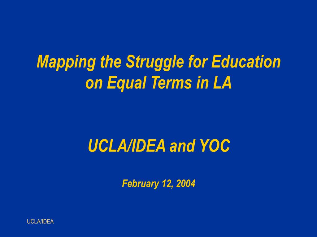 mapping the struggle for education on equal terms in la ucla idea and yoc february 12 2004 l.