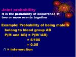 joint probability it is the probability of occurrence of two or more events together