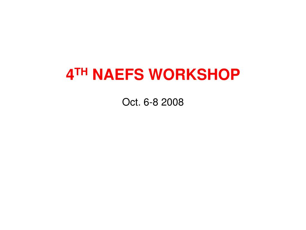 4 th naefs workshop oct 6 8 200 8 l.