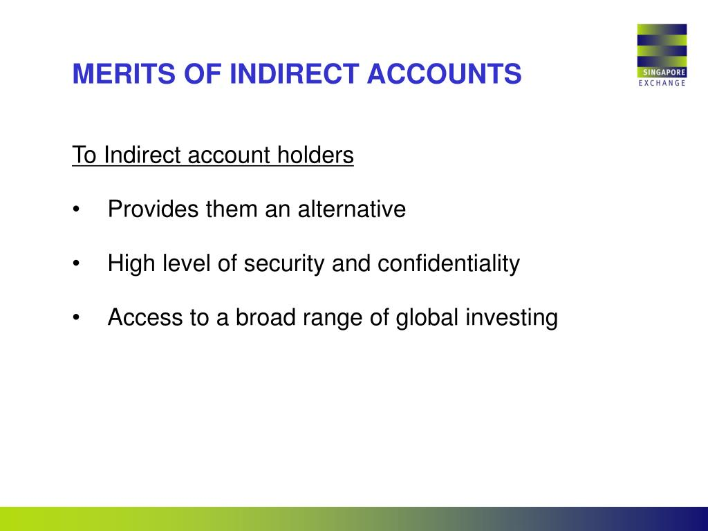 MERITS OF INDIRECT ACCOUNTS