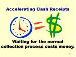 accelerating cash receipts