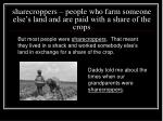 sharecroppers people who farm someone else s land and are paid with a share of the crops