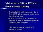 visitor has a ss or itn and from a treaty country