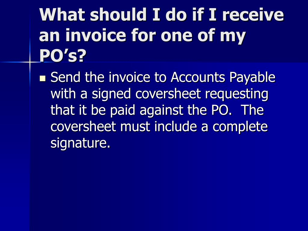 What should I do if I receive an invoice for one of my PO's?