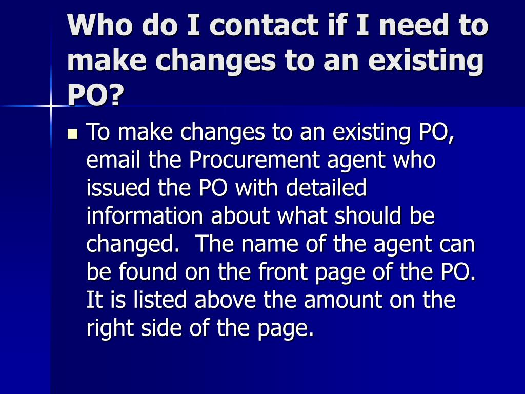Who do I contact if I need to make changes to an existing PO?