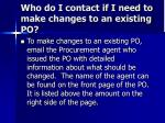 who do i contact if i need to make changes to an existing po