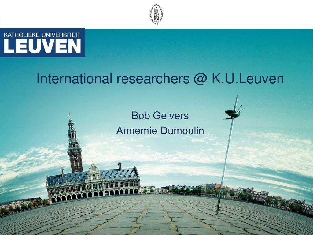 international researchers @ k u leuven bob geivers annemie dumoulin l.