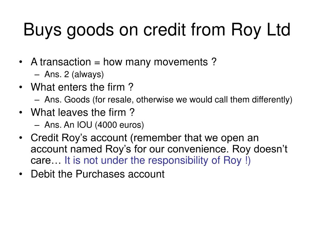 Buys goods on credit from Roy Ltd