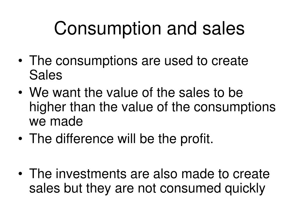 Consumption and sales