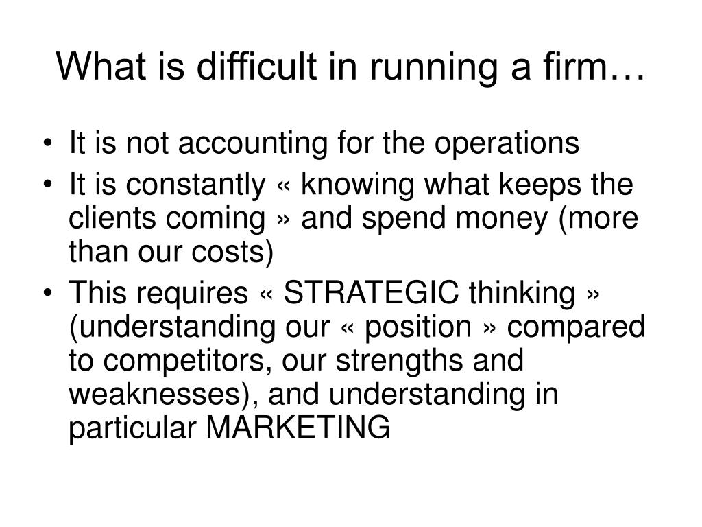 What is difficult in running a firm…