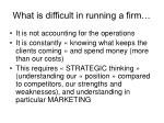 what is difficult in running a firm