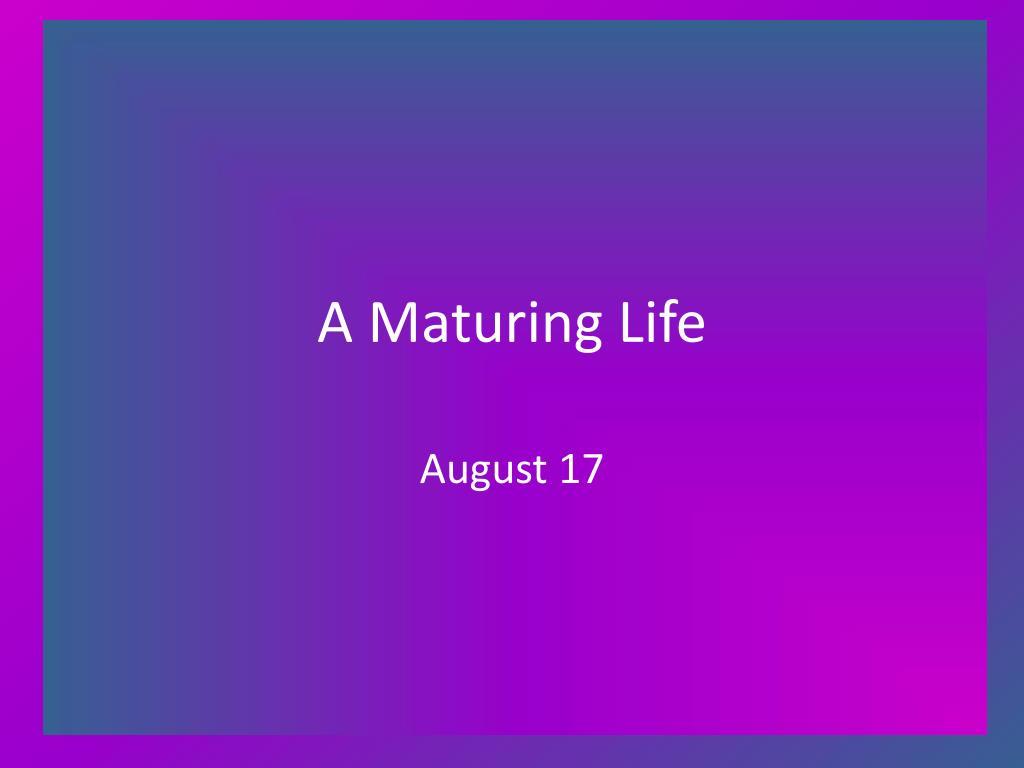 a maturing life l.