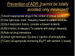 prevention of adr cannot be totally avoided only minimized