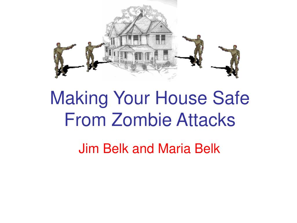 making your house safe from zombie attacks l.