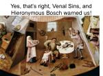 yes that s right venal sins and hieronymous bosch warned us