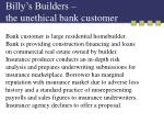 billy s builders the unethical bank customer