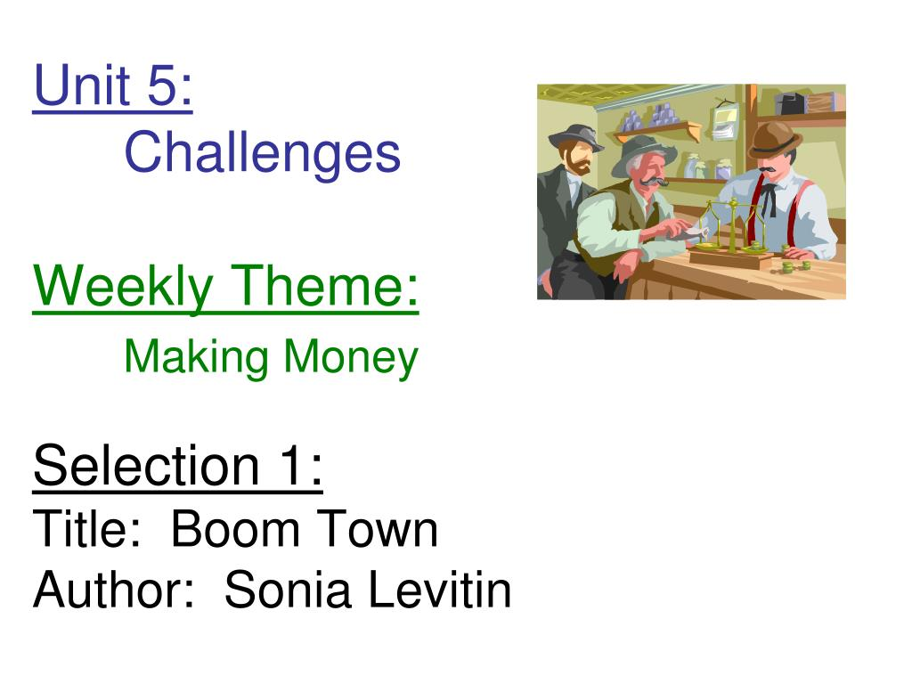 unit 5 challenges weekly theme making money selection 1 title boom town author sonia levitin l.