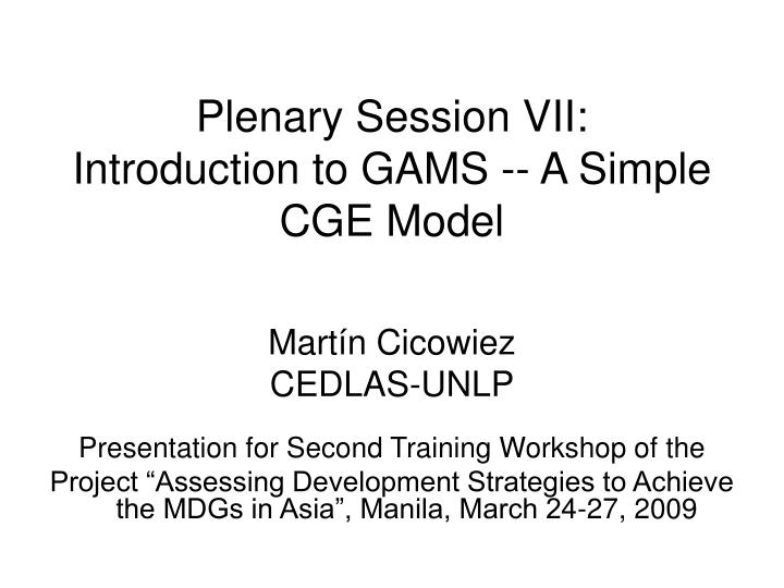 plenary session vii introduction to gams a simple cge model n.