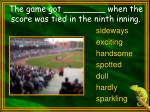 the game got when the score was tied in the ninth inning