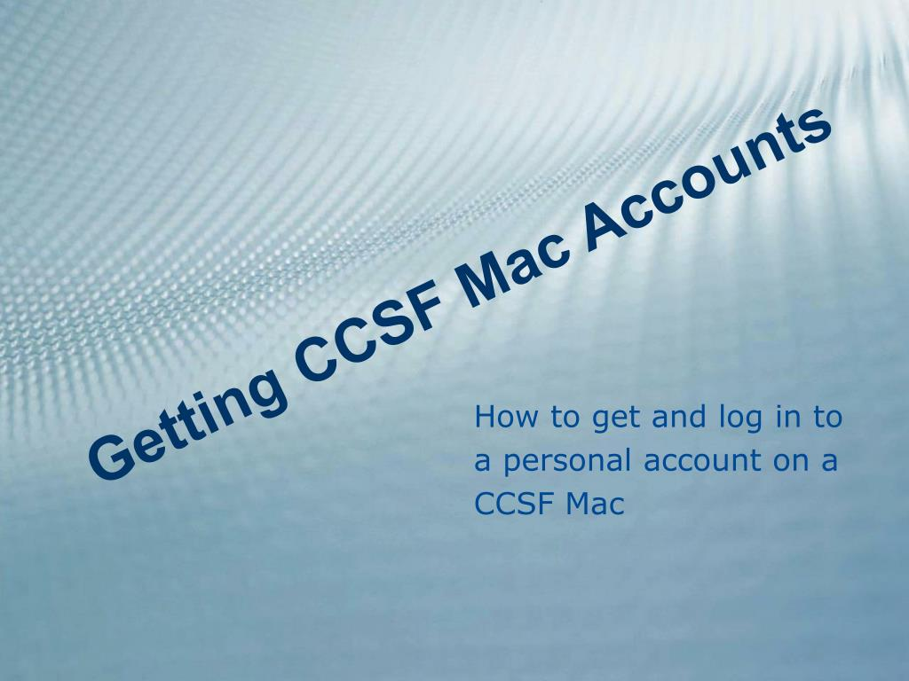 how to get and log in to a personal account on a ccsf mac l.