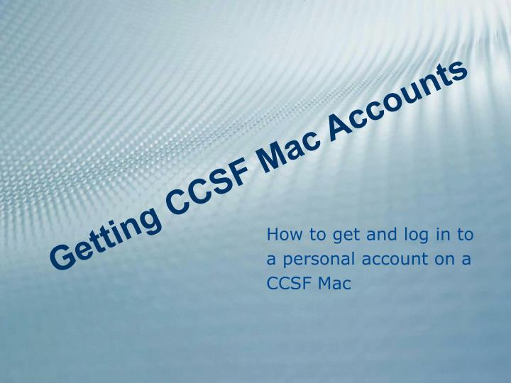 How to get and log in to a personal account on a ccsf mac