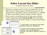sobre layout dos slides formatar layout do slide