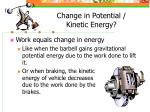 change in potential kinetic energy