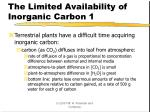 the limited availability of inorganic carbon 1