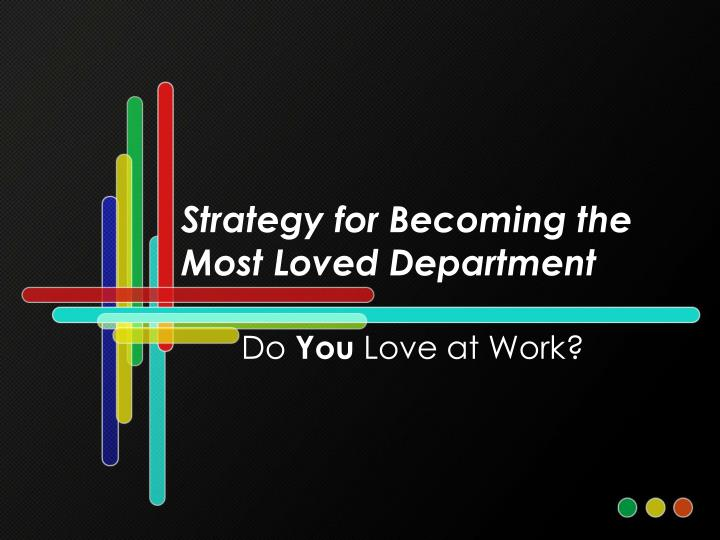 strategy for becoming the most loved department n.