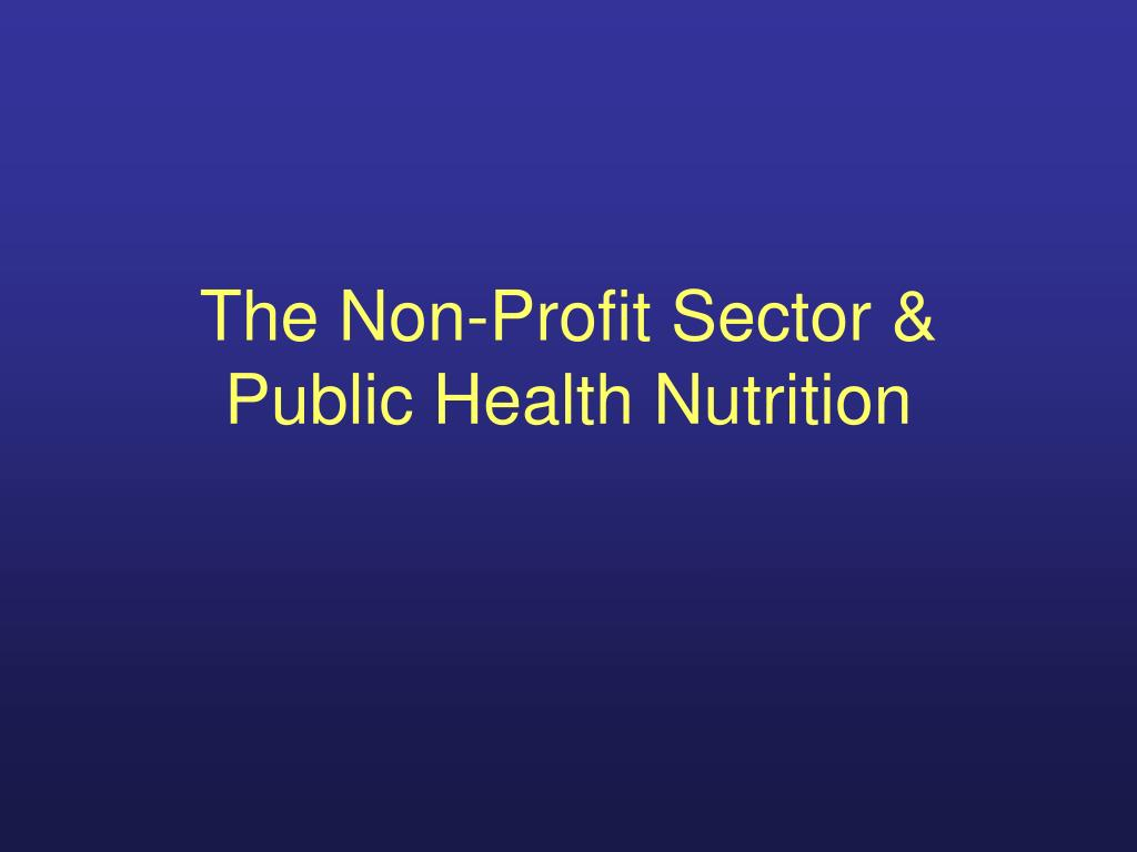 the non profit sector public health nutrition l.