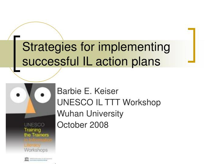 strategies for implementing successful il action plans n.
