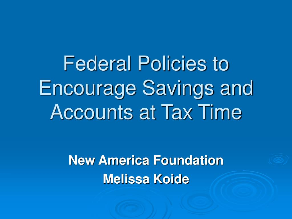 federal policies to encourage savings and accounts at tax time l.