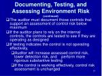 documenting testing and assessing environment risk continued