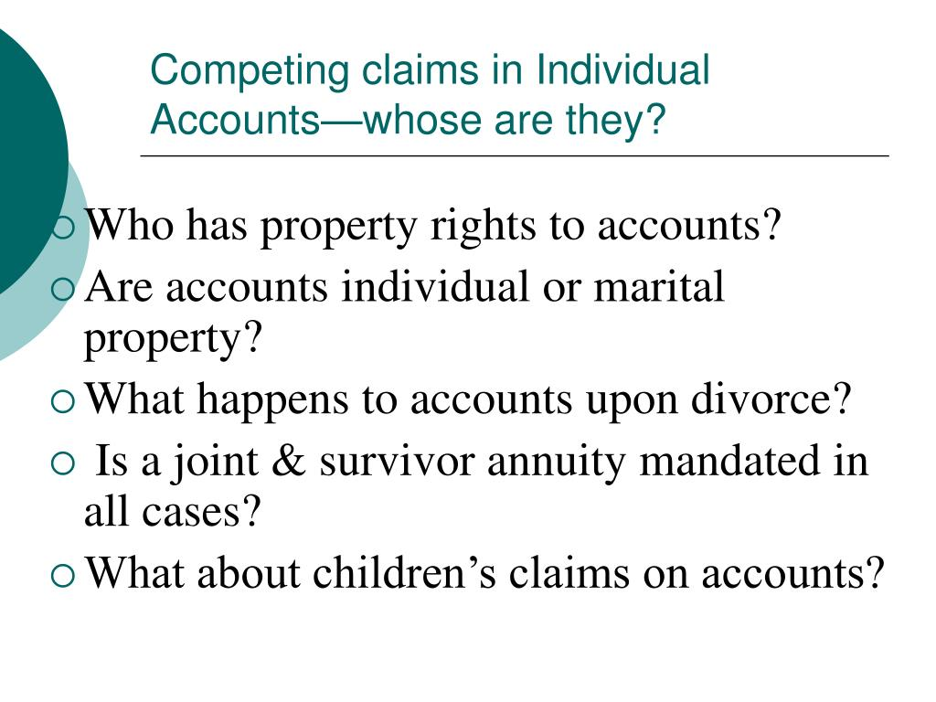 Competing claims in Individual Accounts—whose are they?