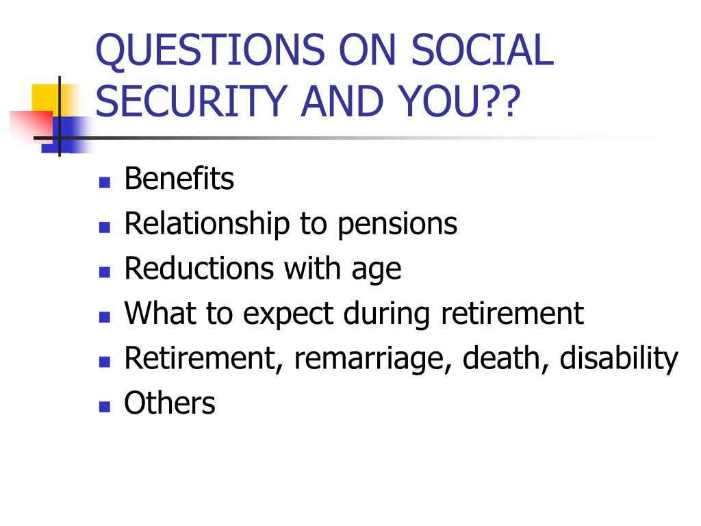 QUESTIONS ON SOCIAL SECURITY AND YOU??
