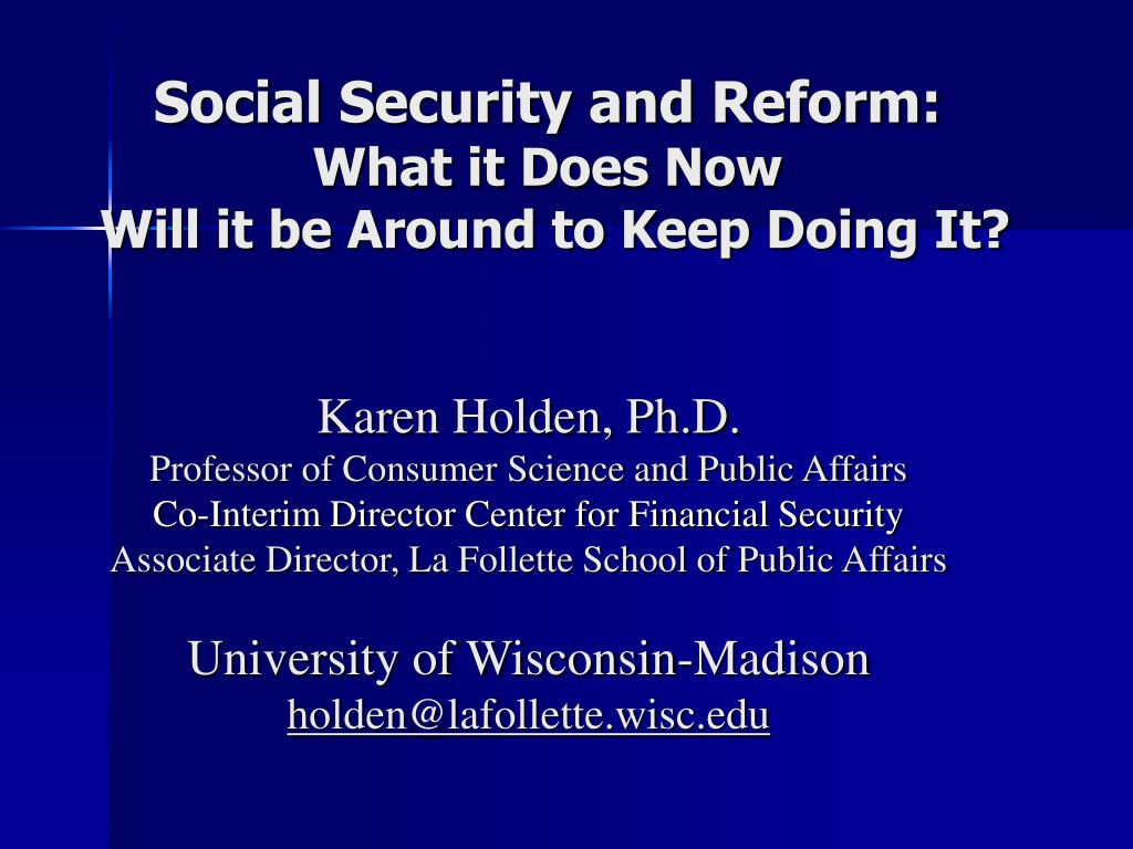 social security and reform what it does now will it be around to keep doing it l.