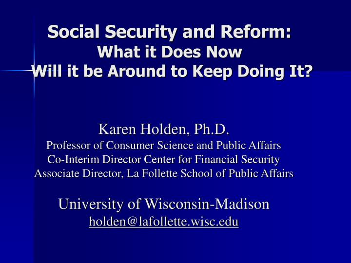 Social security and reform what it does now will it be around to keep doing it